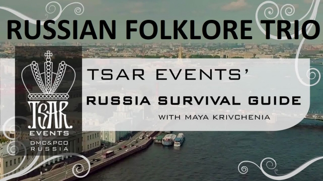 17th Episode of Tsar Events' RUSSIA SURVIVAL GUIDE is devoted to one of classical entertainment options: RUSSIAN FOLKLORE TRIO