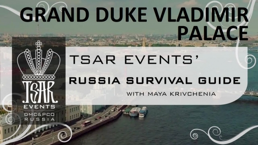 Episode 18: Grand Duke Vladimir Palace — Tsar Events' RUSSIA SURVIVAL GUIDE