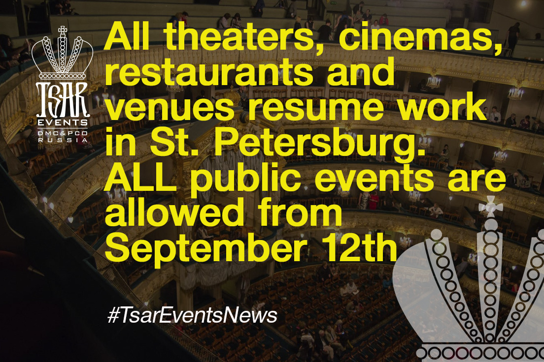 All theaters, cinemas, restaurants and venues resume work in St. Petersburg.  ALL public events are allowed from 12th of September.